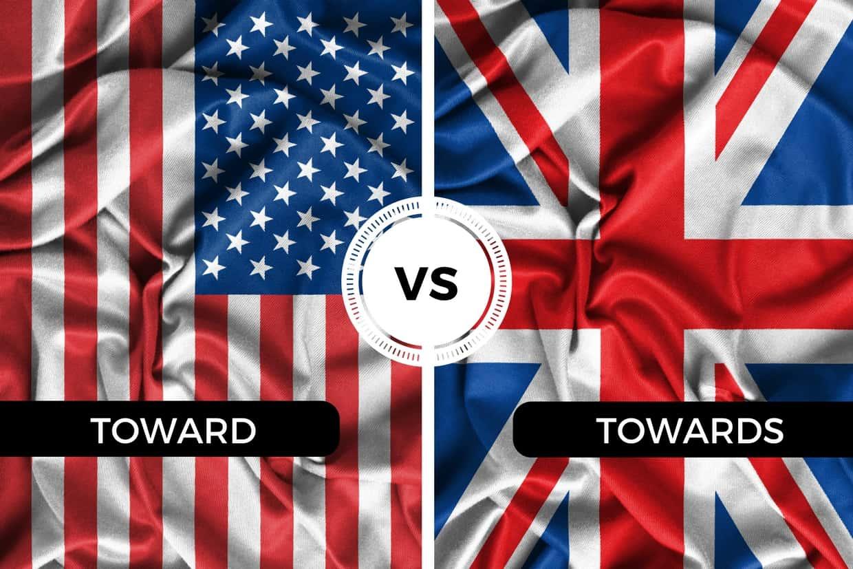 Toward vs Towards